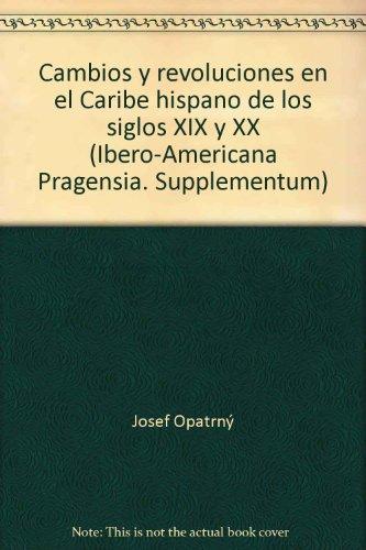 Cambios Y Revoliciones En El Caribe Hispano De los Siglos XIX Y XX: Josef Opatrn�: