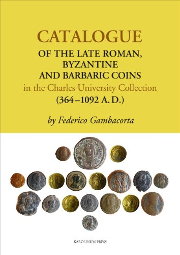 9788024622408: Catalogue of the Late Roman, Byzantine and Barbaric Coins in the Charles University Collection (364-1092 A. D.)