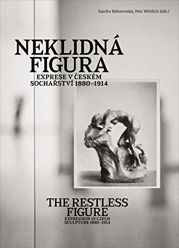 9788024634289: The Restless Figure: Expression in Czech Sculpture 1880 1914