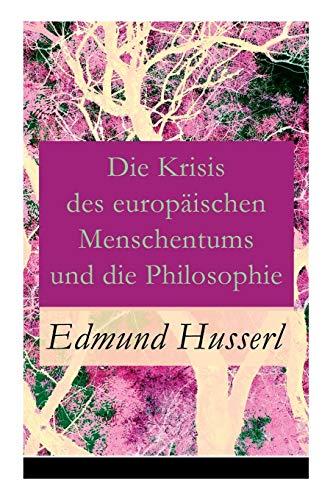 Die Krisis Des Europaischen Menschentums Und Die: Husserl, Edmund