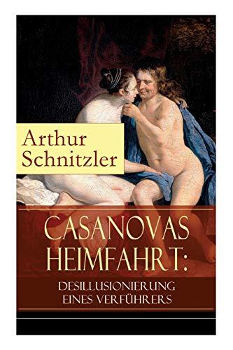 Casanovas Heimfahrt: Desillusionierung eines Verführers: Eine erotische: Schnitzler, Arthur