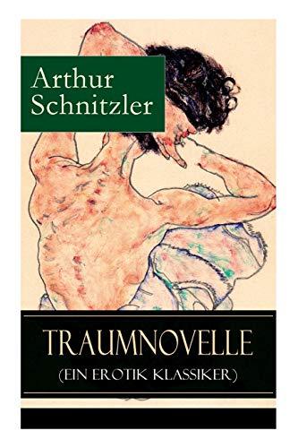 Traumnovelle (Ein Erotik Klassiker): Geheimnisvolle Entdeckungsreise in: Schnitzler, Arthur