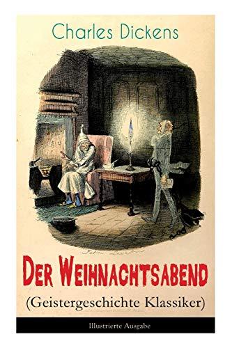 Der Weihnachtsabend (Geistergeschichte Klassiker) - Illustrierte Ausgabe: Dickens, Charles