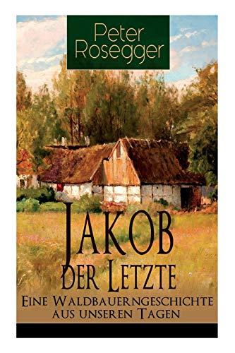 Jakob der Letzte - Eine Waldbauerngeschichte aus: Rosegger, Peter