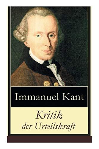 Kritik der Urteilskraft - Vollständige Ausgabe: Die: Immanuel Kant