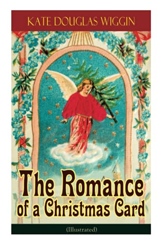 The Romance of a Christmas Card (Illustrated): Wiggin, Kate Douglas