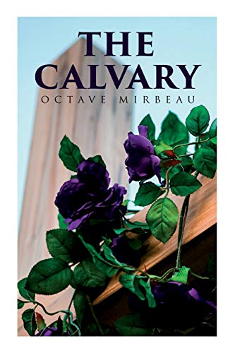The Calvary: Passion of a Lover: Mirbeau, Octave