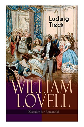 William Lovell (Klassiker der Romantik) - Tieck, Ludwig
