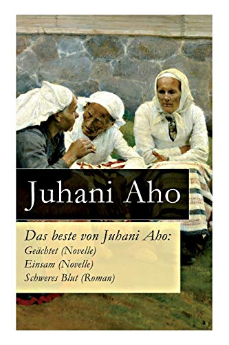 Das beste von Juhani Aho: Geächtet (Novelle): Aho, Juhani