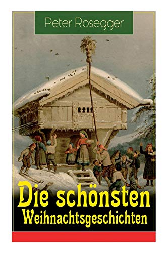 Die schönsten Weihnachtsgeschichten: Erste Weihnachten in der: Rosegger, Peter