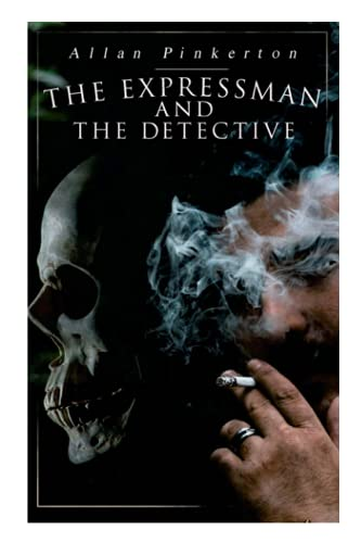 The Expressman and the Detective: Tale of: Pinkerton, Allan