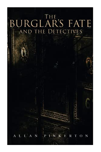 The Burglars Fate and the Detectives: Based: Pinkerton, Allan