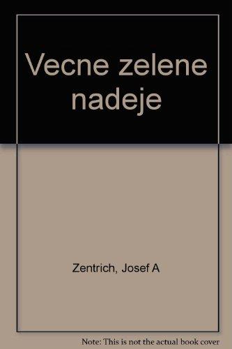 VECNE ZELENE NADEJE (Green Hope Eternal): Zentrich, Josef A.; Jonas, Josef