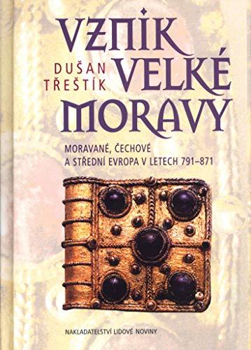 9788071064824: Vznik Velké Moravy: Moravané, čechové a střední Evropa v letech 791-871 (Česká historie) (Czech Edition)