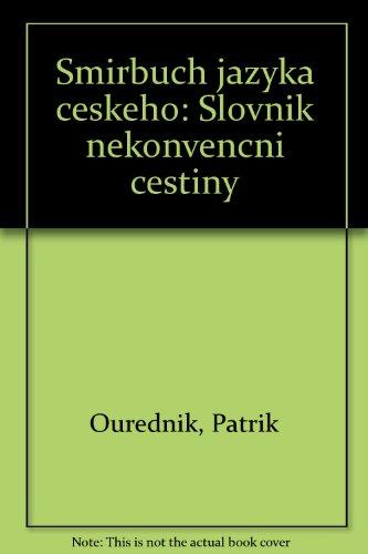 9788071160076: Smirbuch jazyka ceskeho: Slovnik nekonvencni cestiny (Czech Edition)