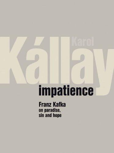 9788071458791: Impatience: Franz Kafka on Paradise, Sin and Hope