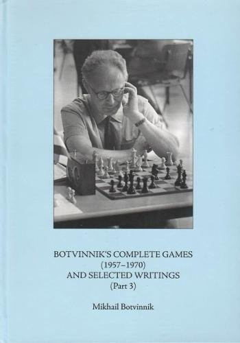 9788071890027: Botvinnik´s Complete Games (1957-1970) and Selected Writings (Part 3)