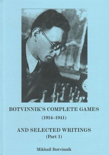 9788071896142: Botvinnik's Complete Games (1924-1941) and Selected Writings (Part 1) (Botvinnik's Complete Games, Part 1)