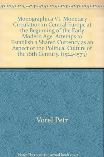 9788071948278: Monographica VI. Monetary Circulation in Central Europe at the Beginning of the Early Modern Age. Attemps to Establish a Shared Currency as an Aspect