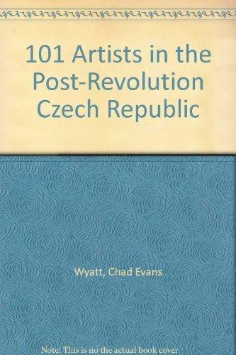 101 Artists in the Post-Revolution Czech Republic: Wyatt, Chad Evans