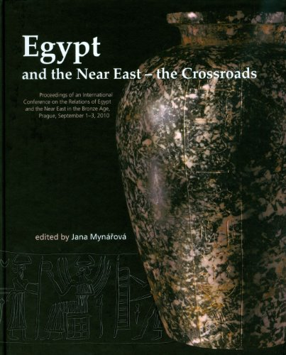 9788073083625: Egypt and the Near East - The Crossroads: Proceedings of an International Conference on the Relations of Egypt and the Near East in the Bronze Age, Prague, September 1-3, 2010