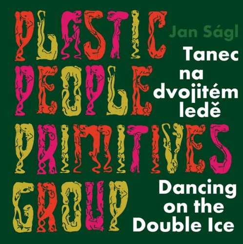 9788074370915: Jan Ságl: Plastic People Primitives Group: Dancing on the Double Ice