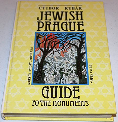 JEWISH PRAGUE: GUIDE TO THE MONUMENTS : Notes on History and Culture: Rybar, Ctibor; (Translated ...