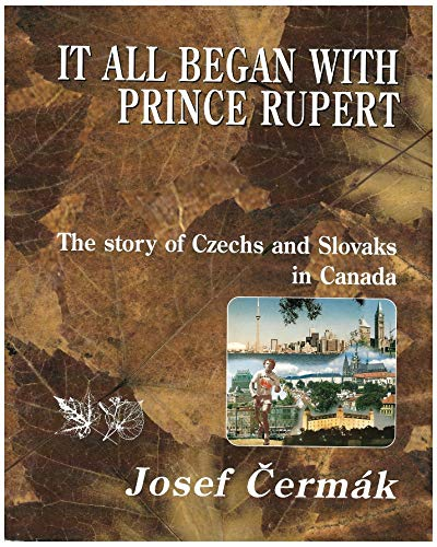 9788085948493: It All Started with Prince Rupert .. The Story of Chechs and Slovaks in Canada
