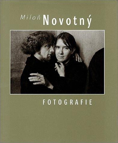 Milon Novotny 1930 - 1992 : Fotografie: Novotny, Milon / Kirschner, Zdenek et al