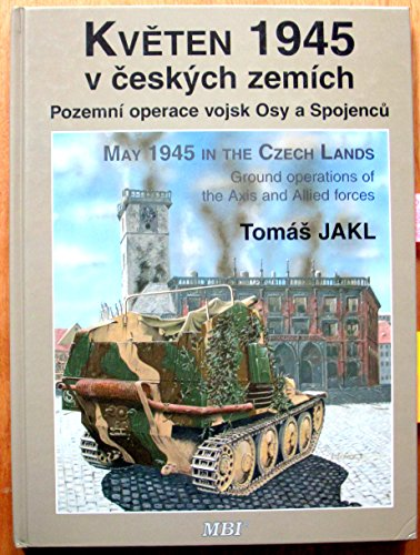May 1945 in the Czech Lands - Ground Operations of the Axis and Allied Forces ( Kveten 1945 v ...
