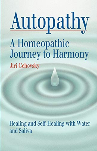 9788086936031: Autopathy: A Homeopathic Journey to Harmony, Healing and Self-Healing with Water and Saliva
