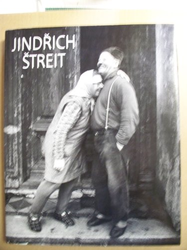 Jindrich Streit: Photographs / Fotografie 1965-2005: Streit, Jindrich and
