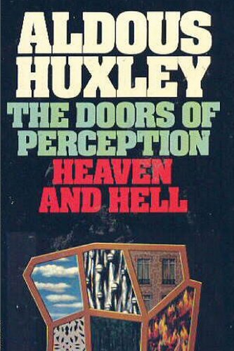 The Doors of Perception & Heaven and Hell: Aldous Huxley