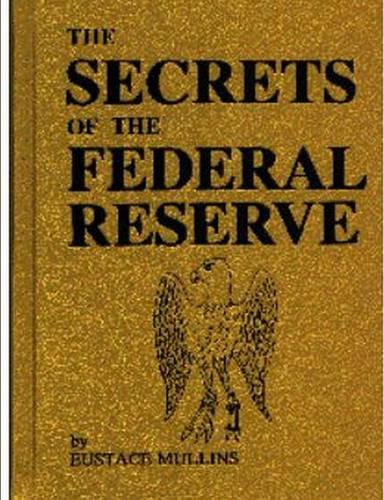 The Secrets of the Federal Reserve: Mullins, Eustace