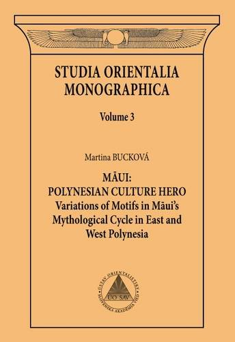 9788089607068: Studia Orientalia Monographica: Volume 3: Maui: Polynesian Culture Hero. Variations on Themes in Maui's Mythological Cycle