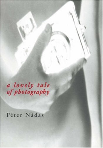 A Lovely Tale of Photography: A Film Novella: Nadas, Peter
