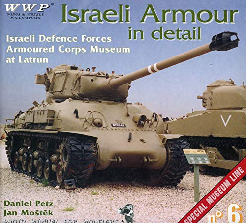 Israeli Armour in Detail - Israel Defence Forces Armoured Corps Museum at Latrun - Special Museum ...