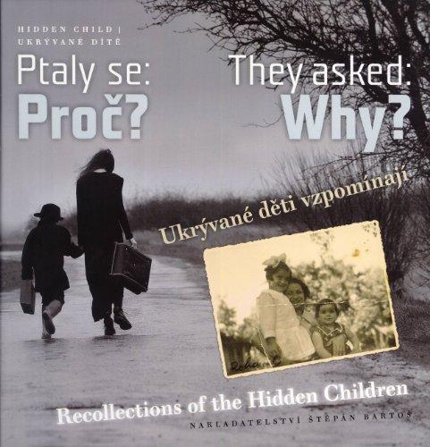 Ptaly Se: Proc? Ukryvané Deti Vzpomínají := They Asked: Why? Recollections of ...