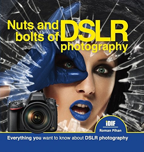 9788090560130: New Book for Amateurs, Professionals, Bloggers, Enthusiasts - Nuts and Bolts of DSLR Photography - Everything you want to know about DSLR photography