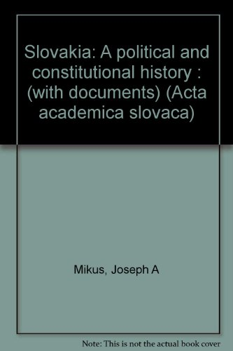 Slovakia: A Political and Constitutional History (with documents): Mikus, Joseph A.