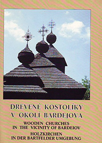 Drevene kostoliky v okoli Bardejova =: Wooden churches in the vicinity of Bardeiov: Bozova, Jana