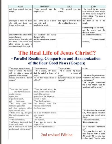 The Real Life of Jesus Christ!? - Parallel Reading, Comparison and Harmonization of the Four Good ...