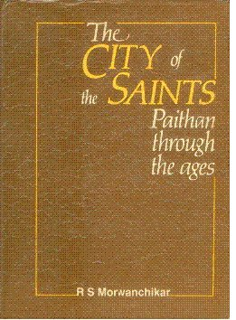 City of Saints: Paithan Through the Ages: R.S. Morwanchikar