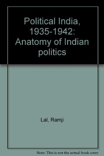 Political India, 1935-1942 : anatomy of Indian: Ramji Lal