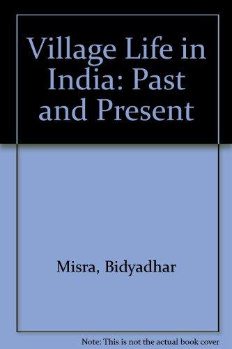 Village Life in India: Past and Present: Misra, Bidyadhar
