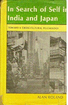 In Search of Self in India and Japan: Toward a Cross-cultural Psychology: Roland, Alan