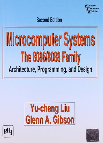 Microcomputer Systems: The 8086/8088 Family; Architecture, Programming: Gleen A. Gibson,Yu-Cheng