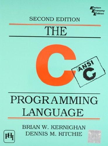The C Programming Language (ANSI C Version),: Brian W. Kernighan,Dennis