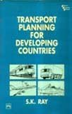 Transport Planning for Developing Countries: S.K. Ray