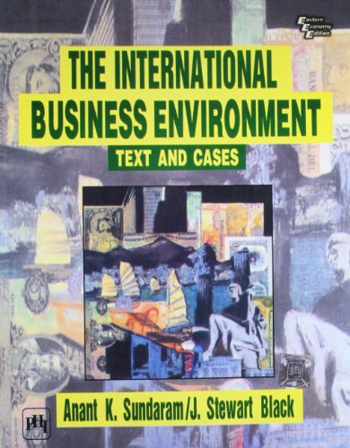 The International Business Environment: Text and Cases: Anant K. Sundaram,J.